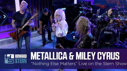 Nothing Else Matters (w/ Miley Cyrus on The Howard Stern Show - September 9, 2021)