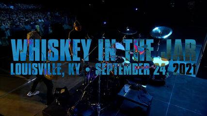 Whiskey in the Jar (Louisville, KY - September 24, 2021)