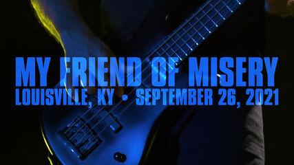 My Friend of Misery (Louisville, KY - September 26, 2021)